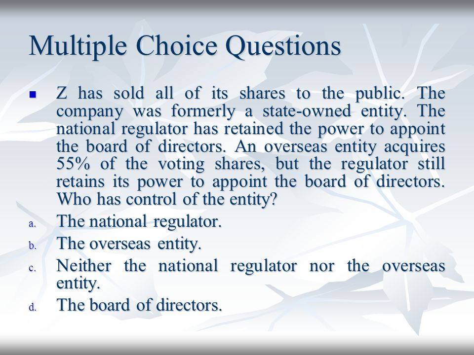 Multiple Choice Questions Z has sold all of its shares to the public. The company was formerly a state-owned entity. The national regulator has retain