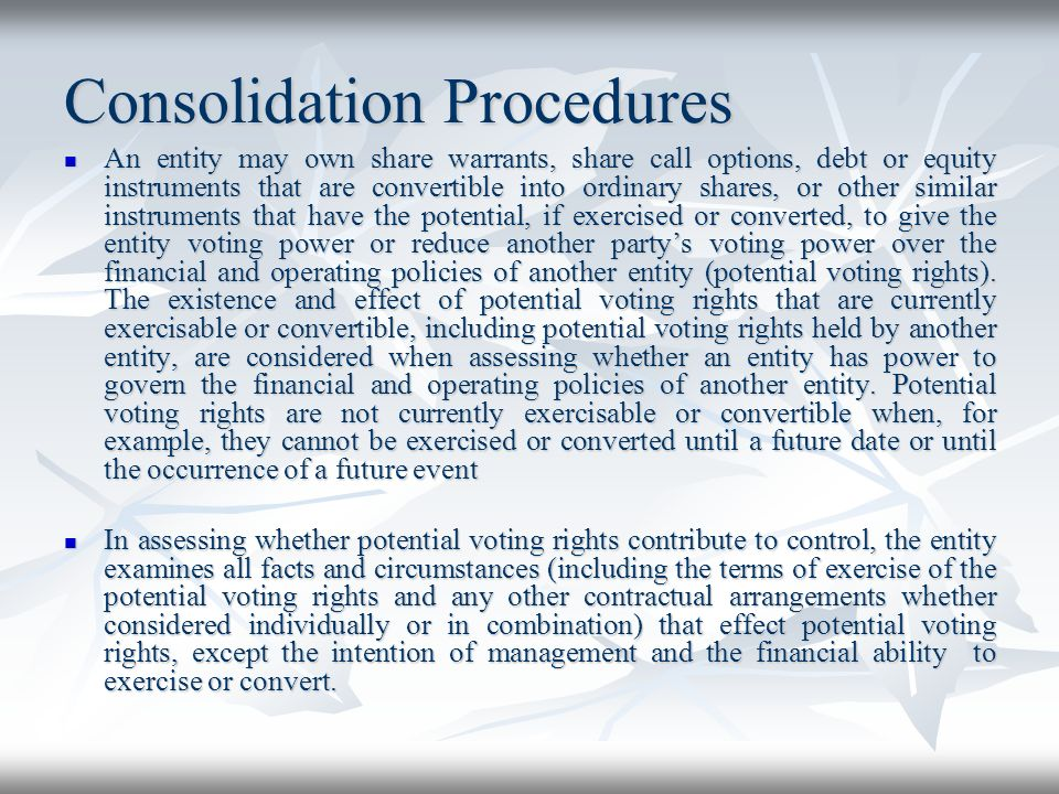 Consolidation Procedures An entity may own share warrants, share call options, debt or equity instruments that are convertible into ordinary shares, o
