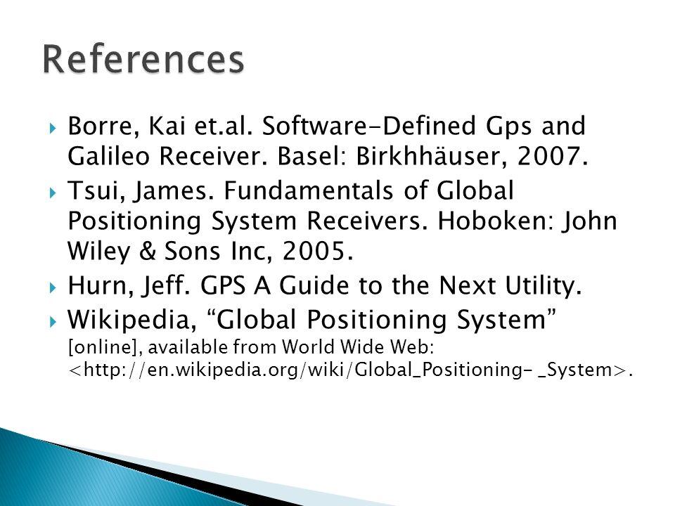 Borre, Kai et.al. Software-Defined Gps and Galileo Receiver. Basel: Birkhhäuser, 2007. Tsui, James. Fundamentals of Global Positioning System Receiver