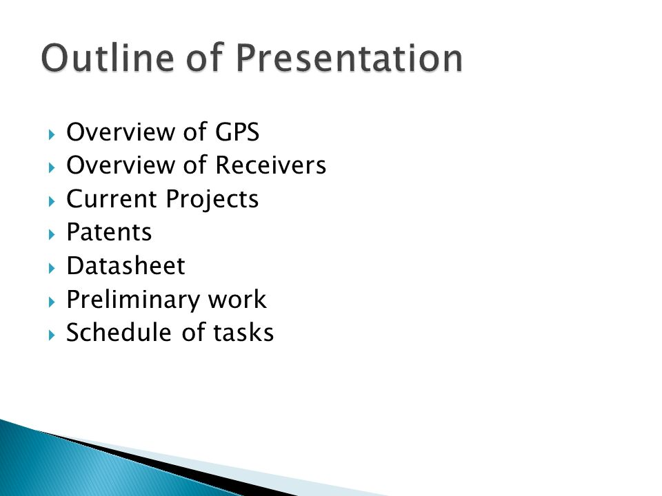 Overview of GPS Overview of Receivers Current Projects Patents Datasheet Preliminary work Schedule of tasks