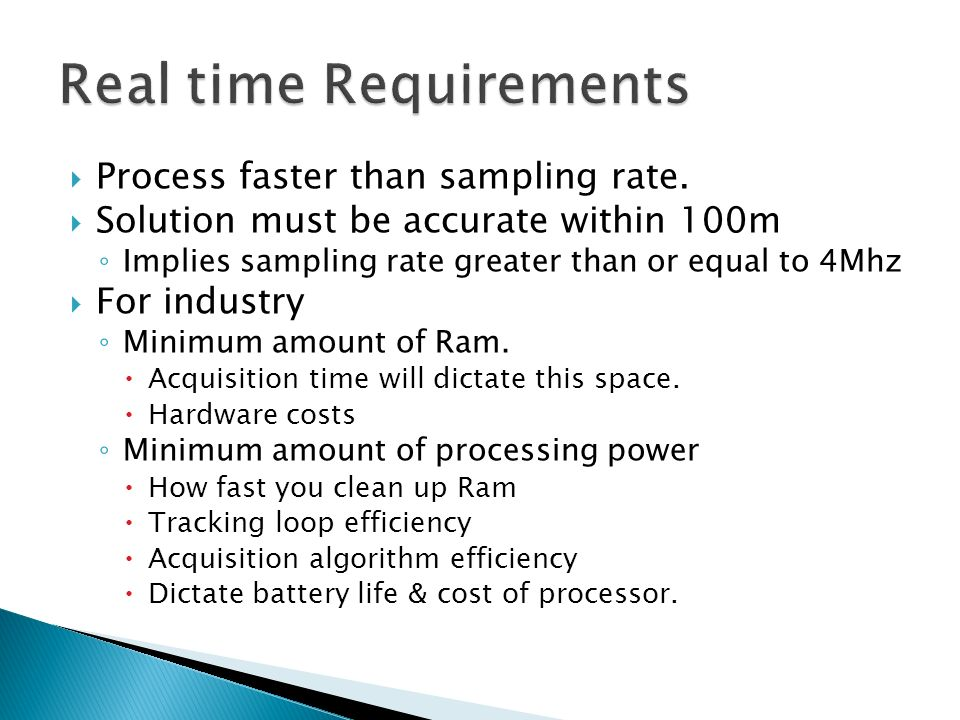 Process faster than sampling rate. Solution must be accurate within 100m Implies sampling rate greater than or equal to 4Mhz For industry Minimum amou