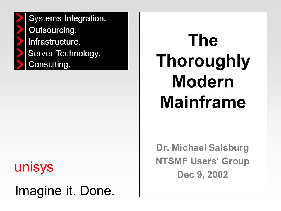 Imagine it.Done. unisys Agenda Large Scale WINTEL Servers Disruptive technology or trend.