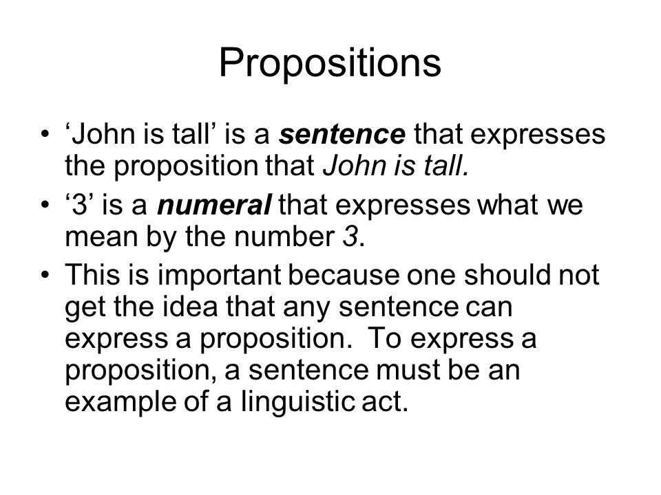 Propositions John is tall is a sentence that expresses the proposition that John is tall. 3 is a numeral that expresses what we mean by the number 3.