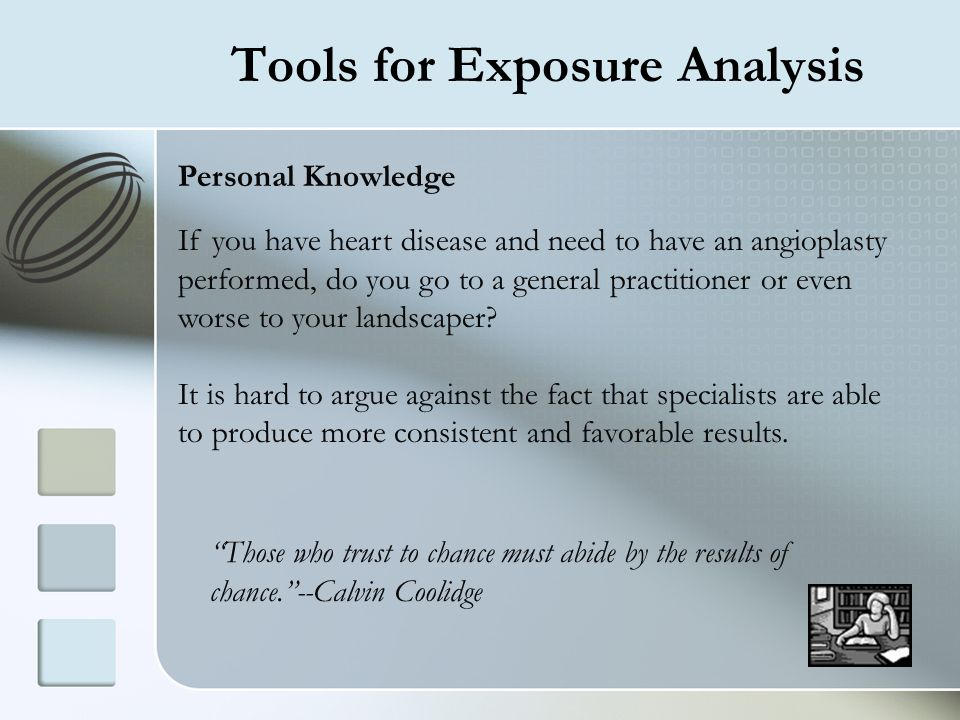 Tools for Exposure Analysis Personal Knowledge If you have heart disease and need to have an angioplasty performed, do you go to a general practitione