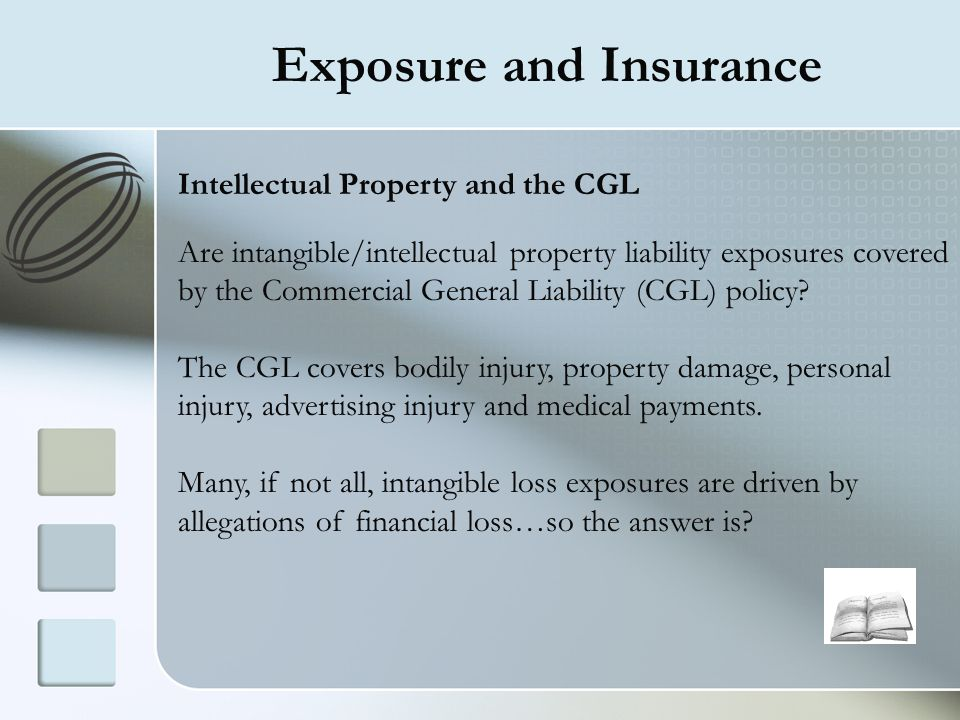 Exposure and Insurance Intellectual Property and the CGL Are intangible/intellectual property liability exposures covered by the Commercial General Li