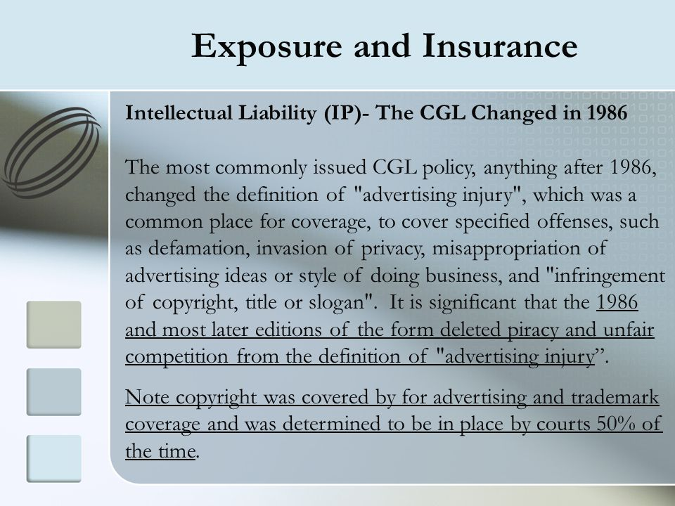 Exposure and Insurance Intellectual Liability (IP)- The CGL Changed in 1986 The most commonly issued CGL policy, anything after 1986, changed the defi