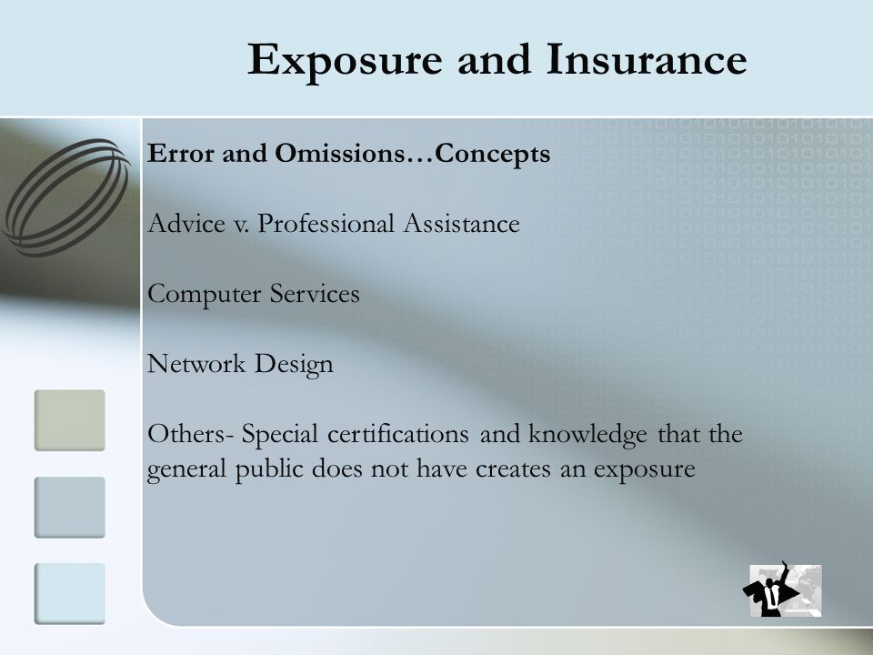 Exposure and Insurance Error and Omissions…Concepts Advice v. Professional Assistance Computer Services Network Design Others- Special certifications