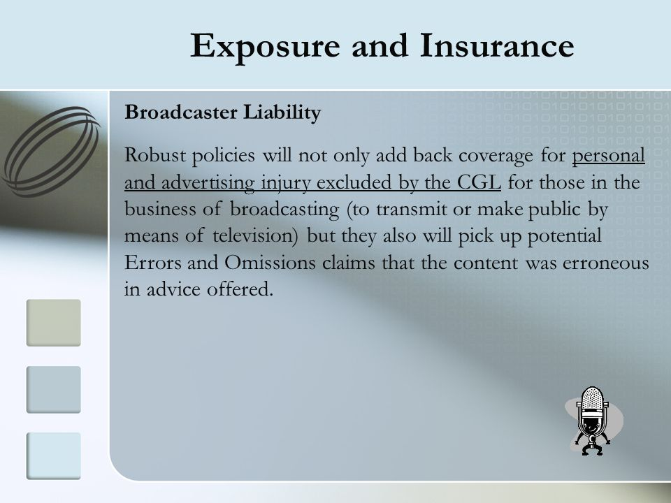 Exposure and Insurance Broadcaster Liability Robust policies will not only add back coverage for personal and advertising injury excluded by the CGL f