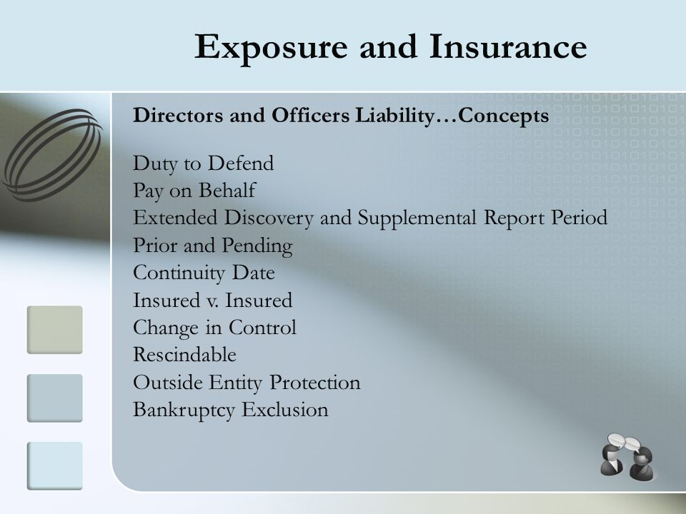 Exposure and Insurance Directors and Officers Liability…Concepts Duty to Defend Pay on Behalf Extended Discovery and Supplemental Report Period Prior
