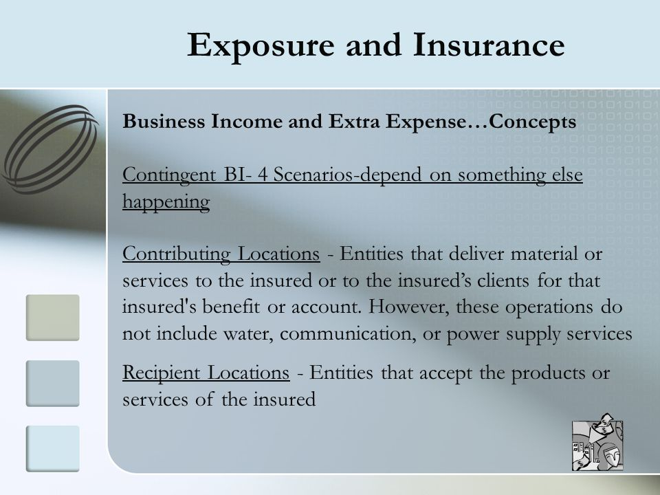 Exposure and Insurance Business Income and Extra Expense…Concepts Contingent BI- 4 Scenarios-depend on something else happening Contributing Locations