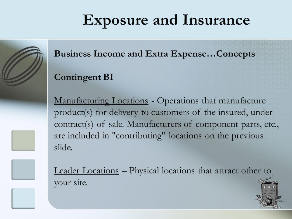 Exposure and Insurance Business Income and Extra Expense…Concepts Contingent BI Manufacturing Locations - Operations that manufacture product(s) for d