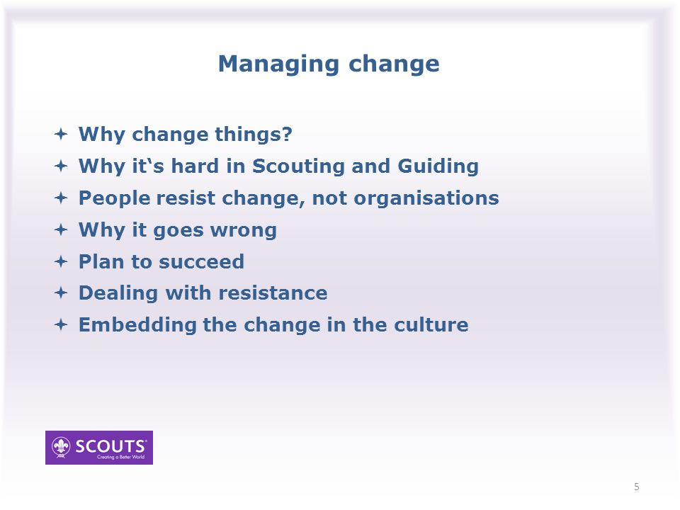 Managing change 5 Why change things.