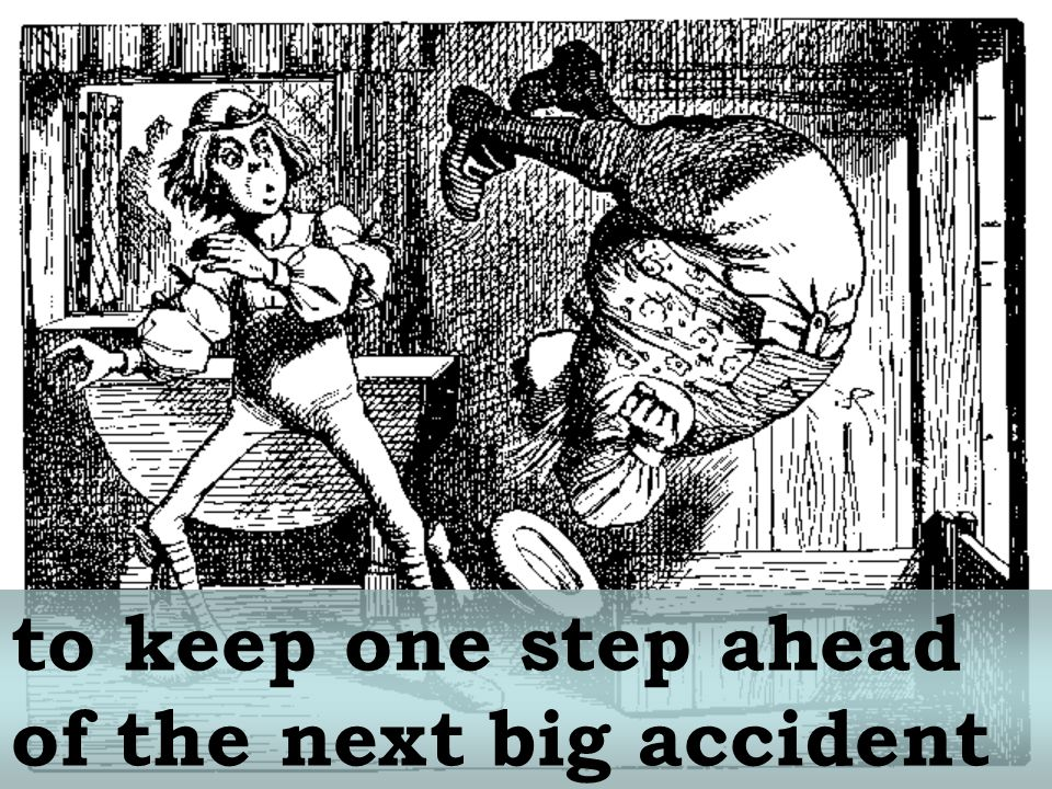… to keep one step ahead of the next big accident