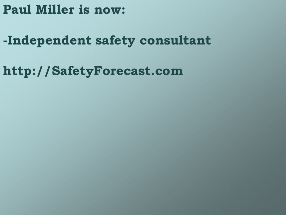 Paul Miller is now: -Independent safety consultant http://SafetyForecast.com