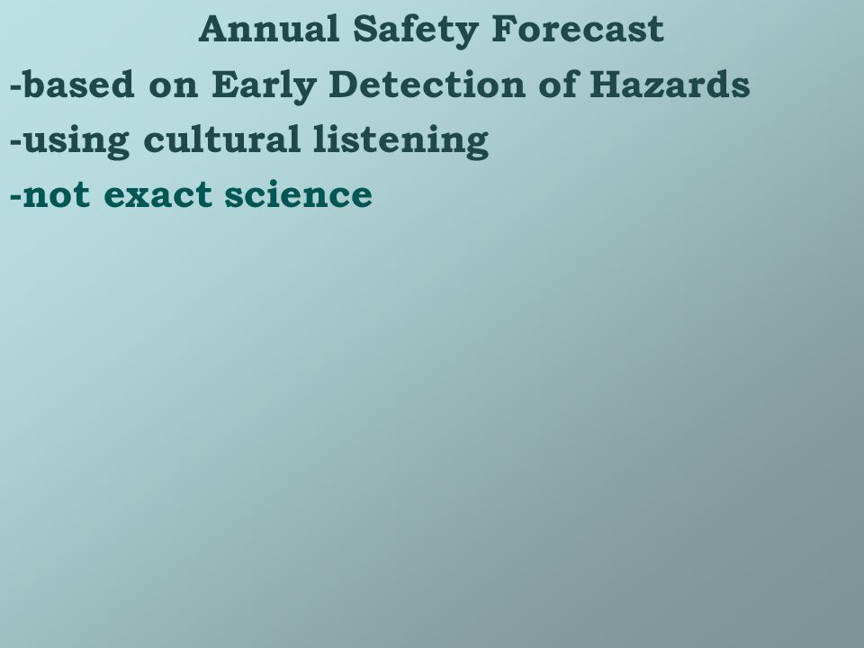 Annual Safety Forecast -based on Early Detection of Hazards -using cultural listening -not exact science