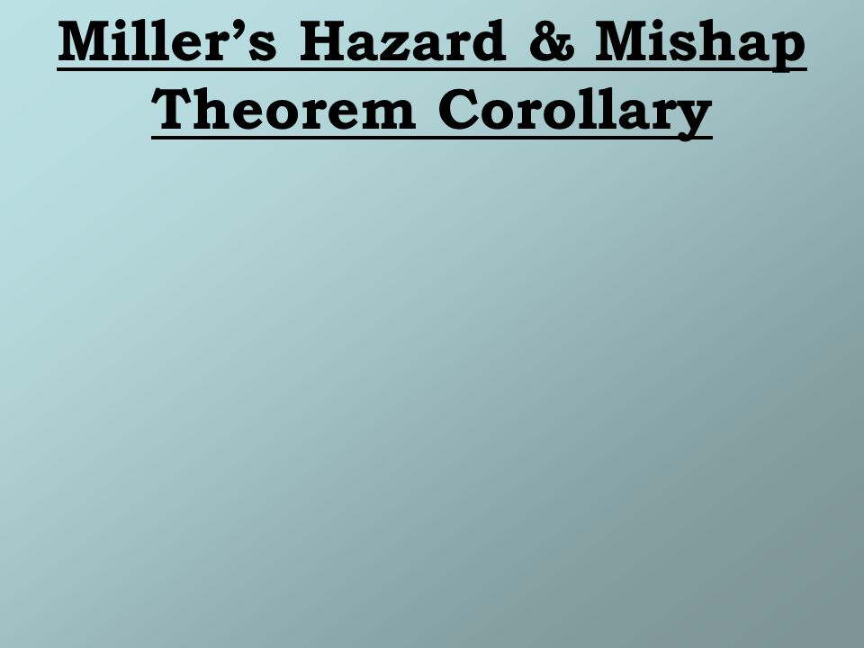 Millers Hazard & Mishap Theorem Corollary