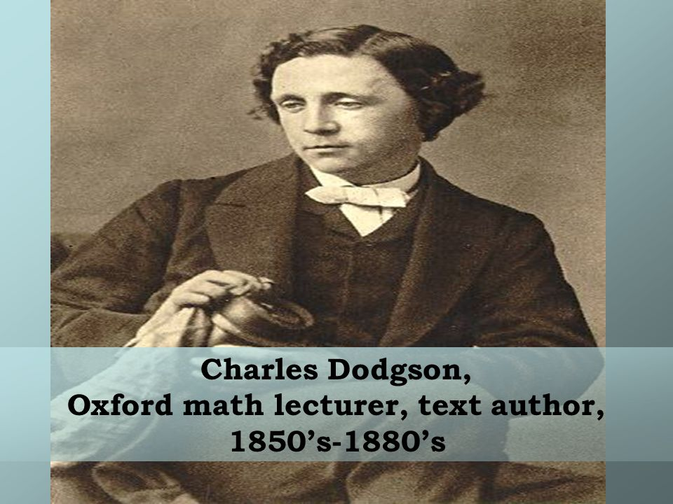 Charles Dodgson, Oxford math lecturer, text author, 1850s-1880s