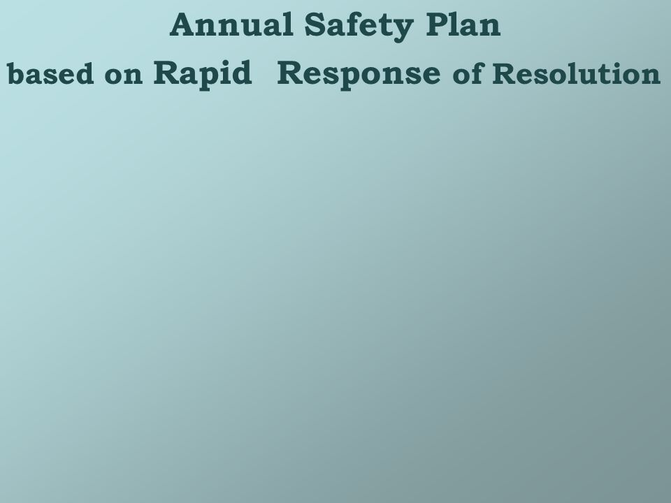 Annual Safety Plan based on Rapid Response of Resolution
