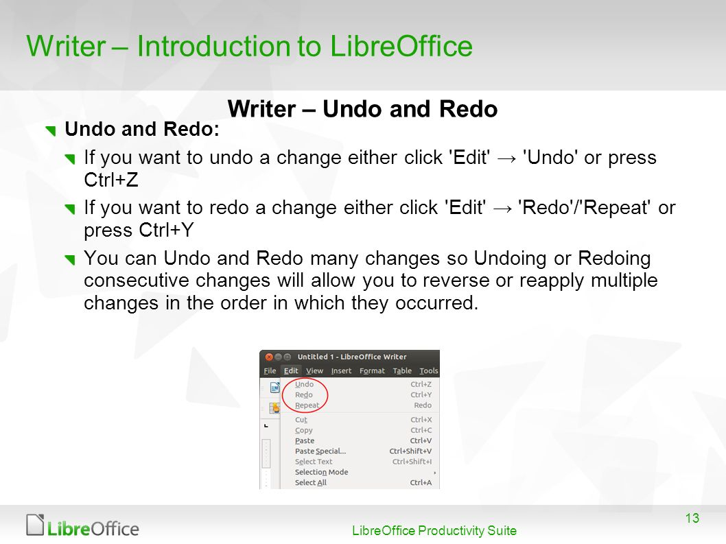 13 LibreOffice Productivity Suite Writer – Introduction to LibreOffice Undo and Redo: If you want to undo a change either click 'Edit' 'Undo' or press