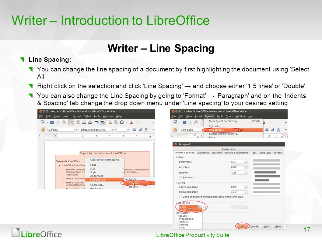 17 LibreOffice Productivity Suite Writer – Introduction to LibreOffice Line Spacing: You can change the line spacing of a document by first highlighti
