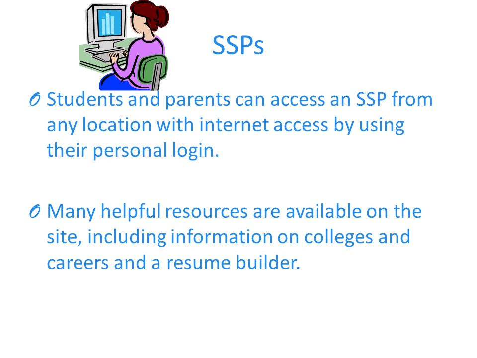 SSPs O Students and parents can access an SSP from any location with internet access by using their personal login.