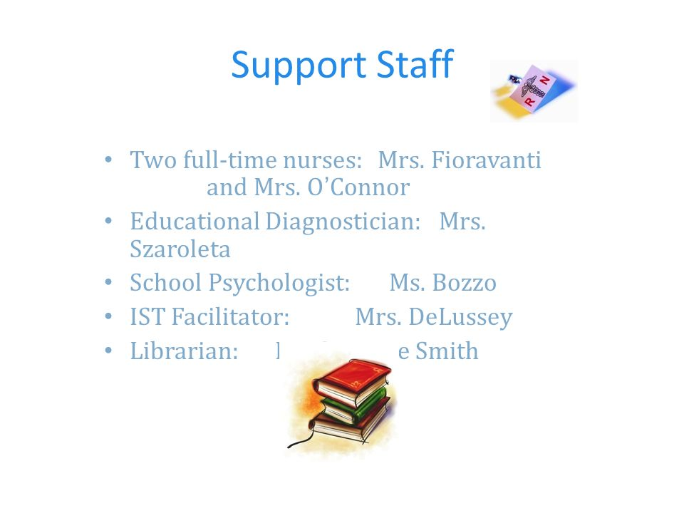 Support Staff Two full-time nurses: Mrs. Fioravanti and Mrs.