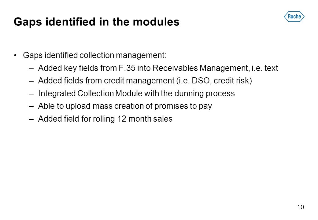 Gaps identified in the modules Gaps identified collection management: –Added key fields from F.35 into Receivables Management, i.e. text –Added fields
