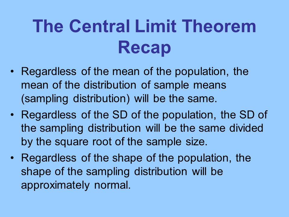 For any population with mean and standard deviation, the distribution of sample means for sample size n (n >30) will have a mean of and a standard dev