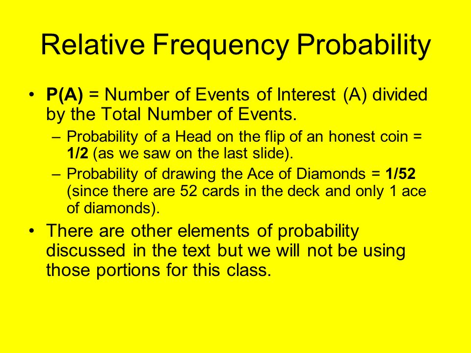 Relative Frequency Probability P(A) = Number of Events of Interest (A) divided by the Total Number of Events.