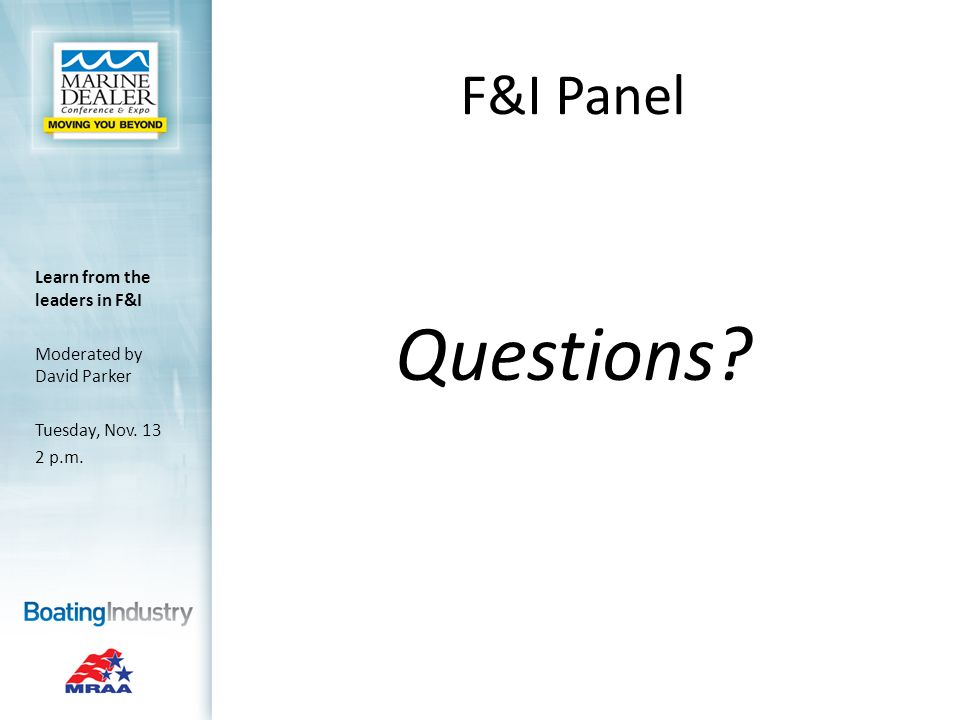 F&I Panel Questions. Learn from the leaders in F&I Moderated by David Parker Tuesday, Nov.