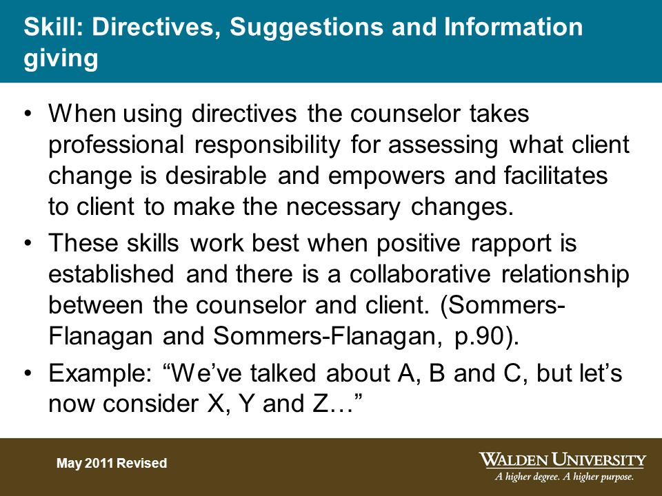 Skill: Directives, Suggestions and Information giving When using directives the counselor takes professional responsibility for assessing what client