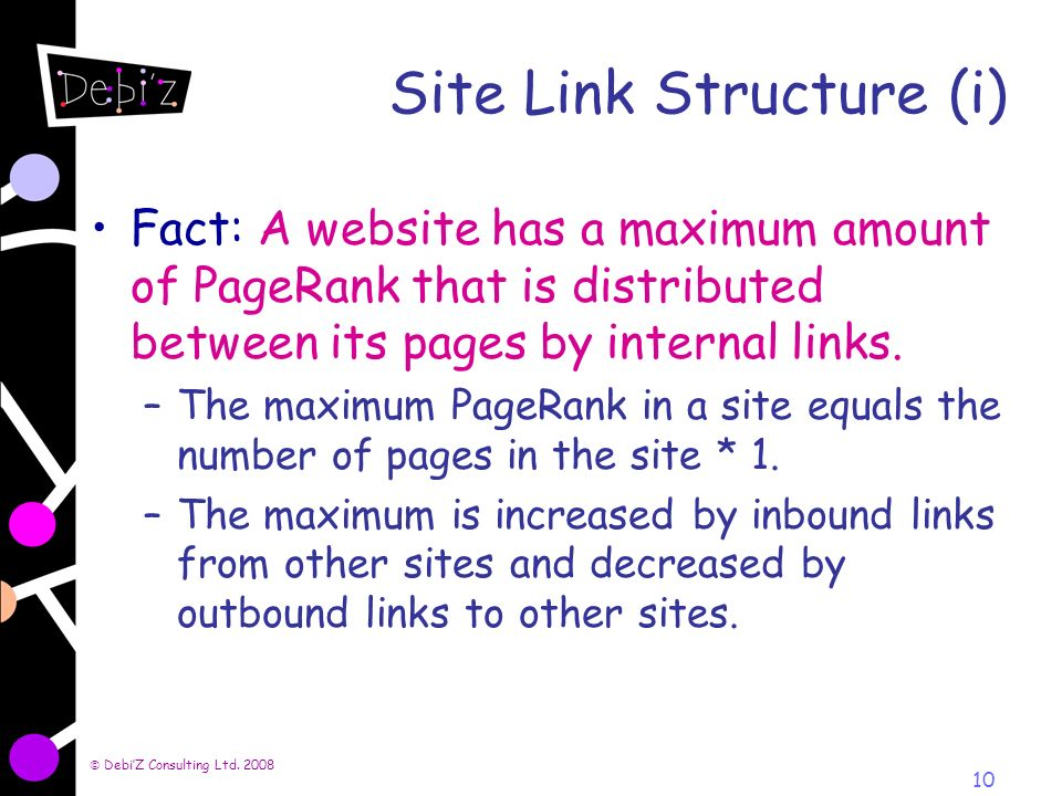 10 Site Link Structure (i) Fact: A website has a maximum amount of PageRank that is distributed between its pages by internal links.