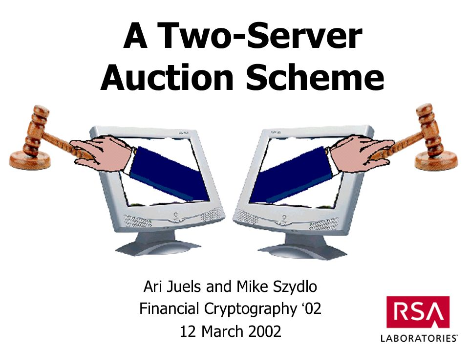 A Two-Server Auction Scheme Ari Juels and Mike Szydlo Financial Cryptography 02 12 March 2002