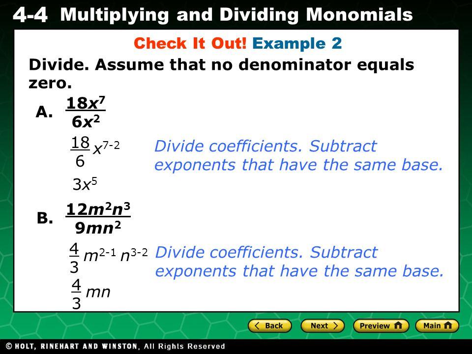 Evaluating Algebraic Expressions 4-4 Multiplying and Dividing Monomials Divide. Assume that no denominator equals zero. A. Divide coefficients. Subtra