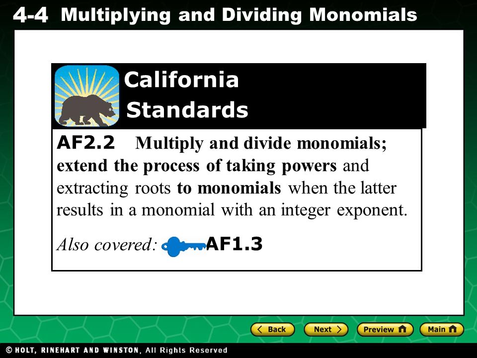 Evaluating Algebraic Expressions 4-4 Multiplying and Dividing Monomials AF2.2 Multiply and divide monomials; extend the process of taking powers and e