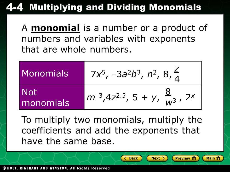 Evaluating Algebraic Expressions 4-4 Multiplying and Dividing Monomials A monomial is a number or a product of numbers and variables with exponents th