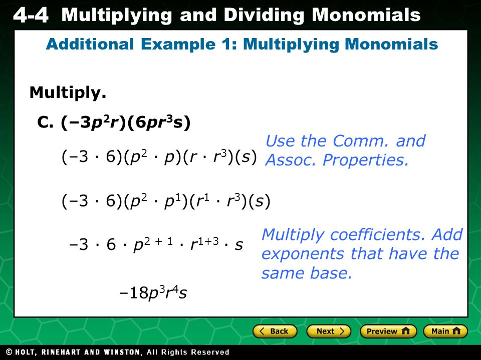 Evaluating Algebraic Expressions 4-4 Multiplying and Dividing Monomials Multiply. Additional Example 1: Multiplying Monomials C. (–3p 2 r)(6pr 3 s) (–