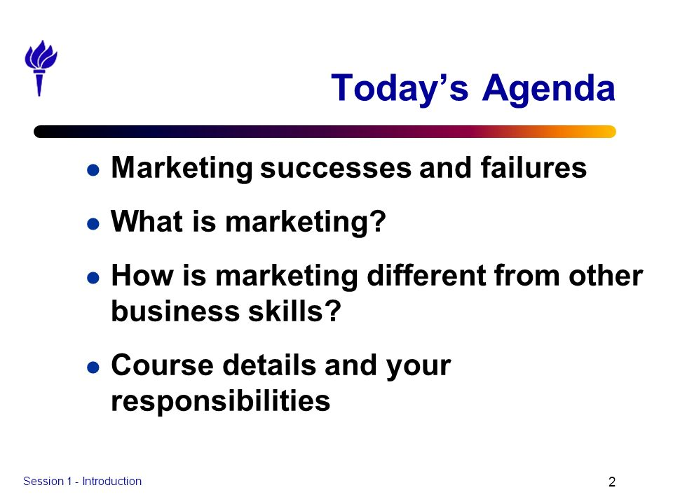 Session 1 - Introduction 2 Todays Agenda l Marketing successes and failures l What is marketing? l How is marketing different from other business skil