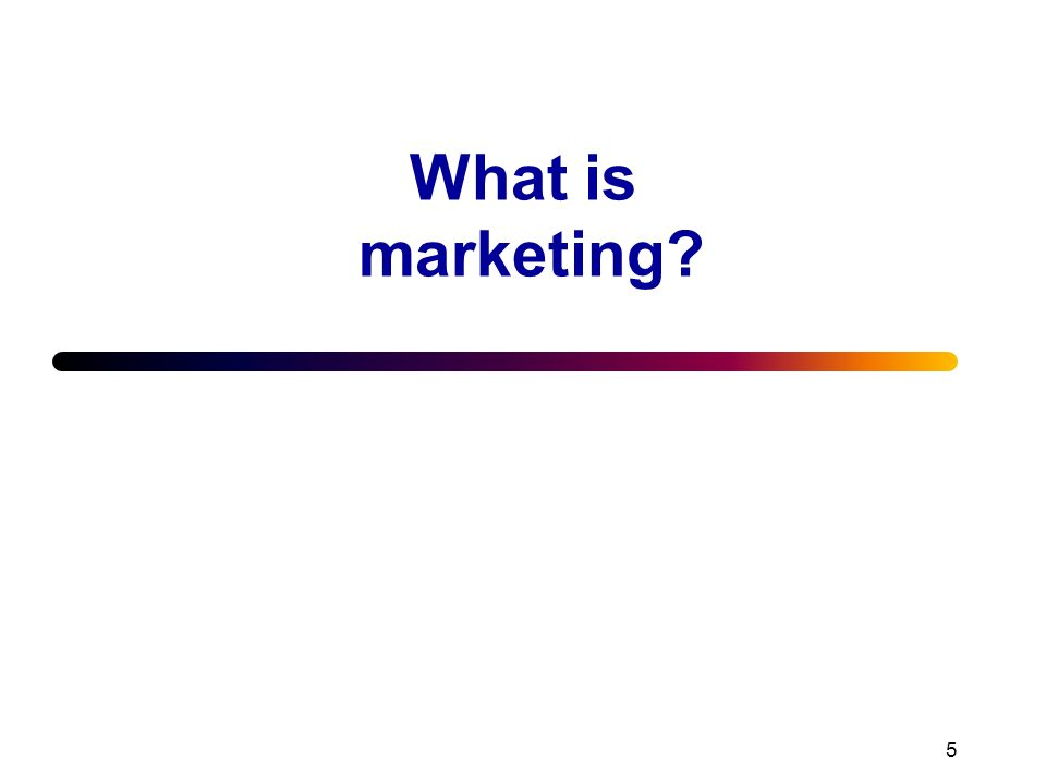 5 What is marketing?