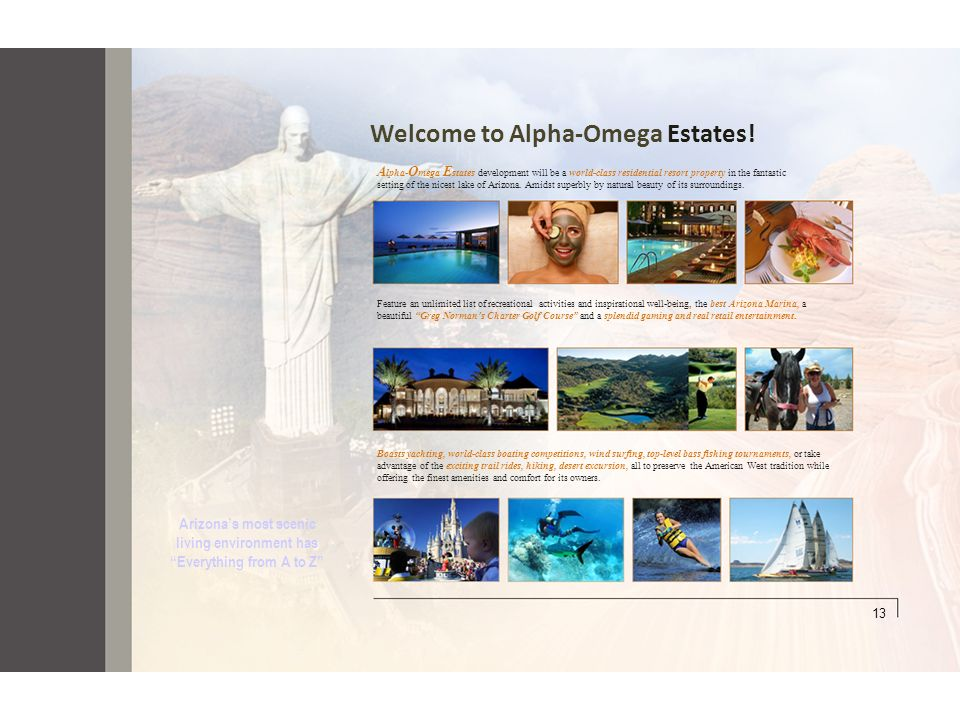 Welcome to Alpha-Omega Estates! A lpha- O mega E states development will be a world-class residential resort property in the fantastic setting of the