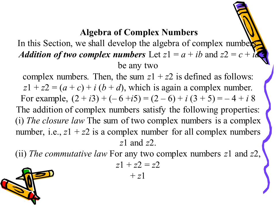 Complex Numbers Let us denote 1 by the symbol i. Then, we have i2 = 1. This means that i is a solution of the equation x2 + 1 = 0. A number of the for