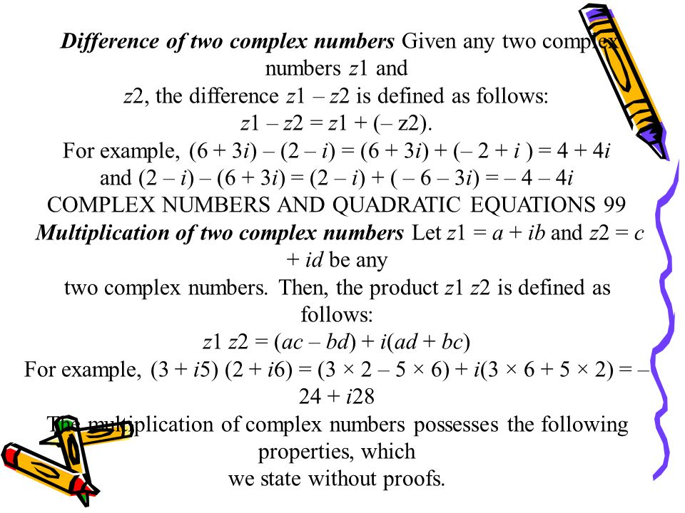 Algebra of Complex Numbers In this Section, we shall develop the algebra of complex numbers. Addition of two complex numbers Let z1 = a + ib and z2 =