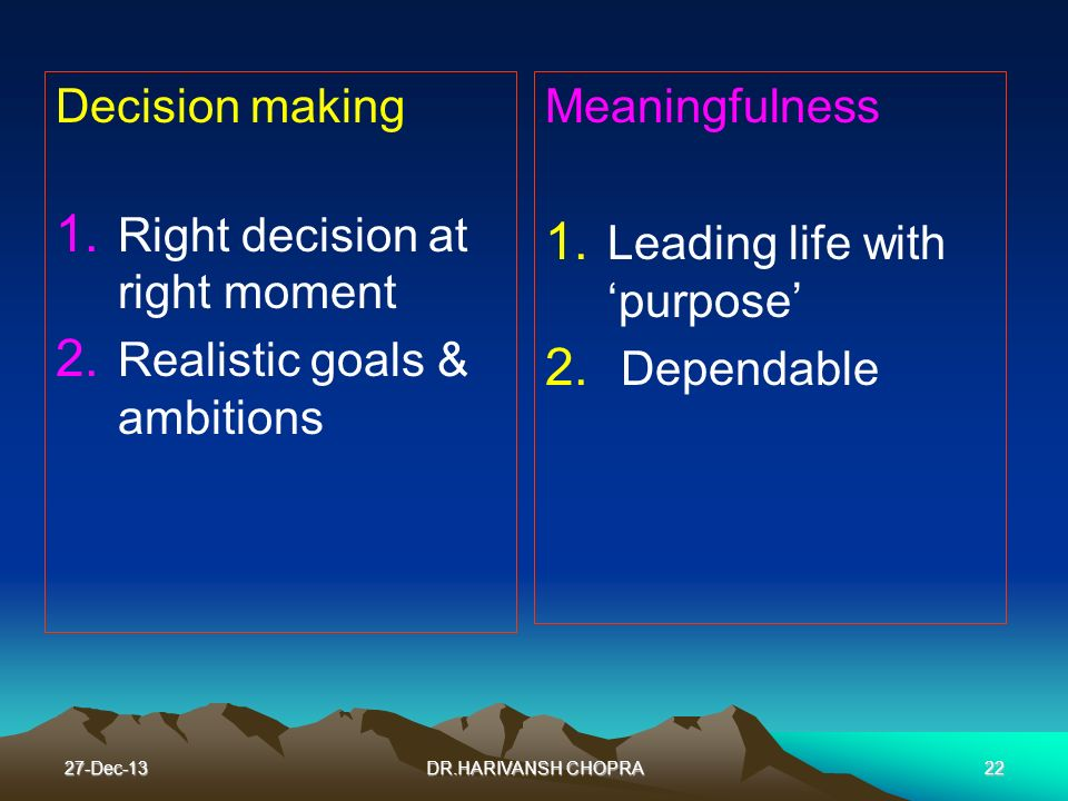 27-Dec-1322 Decision making 1. Right decision at right moment 2. Realistic goals & ambitions Meaningfulness 1. 1. Leading life with purpose 2. 2. Depe