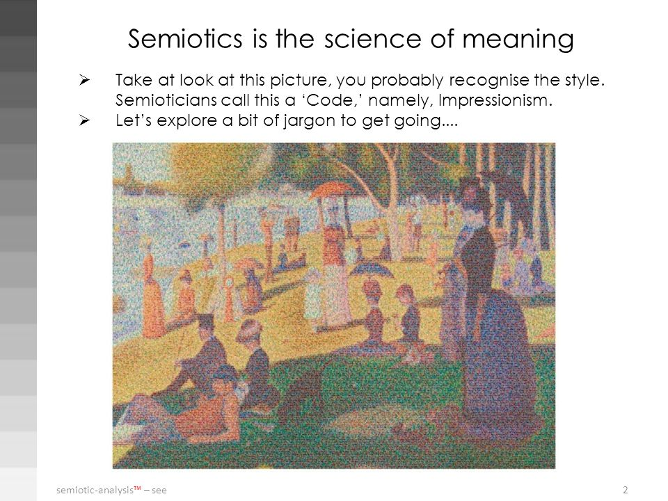 Take at look at this picture, you probably recognise the style. Semioticians call this a Code, namely, Impressionism. Lets explore a bit of jargon to
