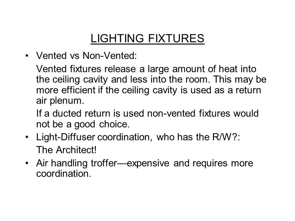 LIGHTING FIXTURES Vented vs Non-Vented: Vented fixtures release a large amount of heat into the ceiling cavity and less into the room.
