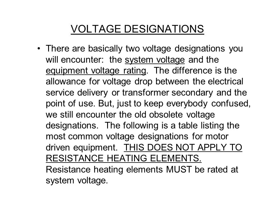 There are basically two voltage designations you will encounter: the system voltage and the equipment voltage rating.