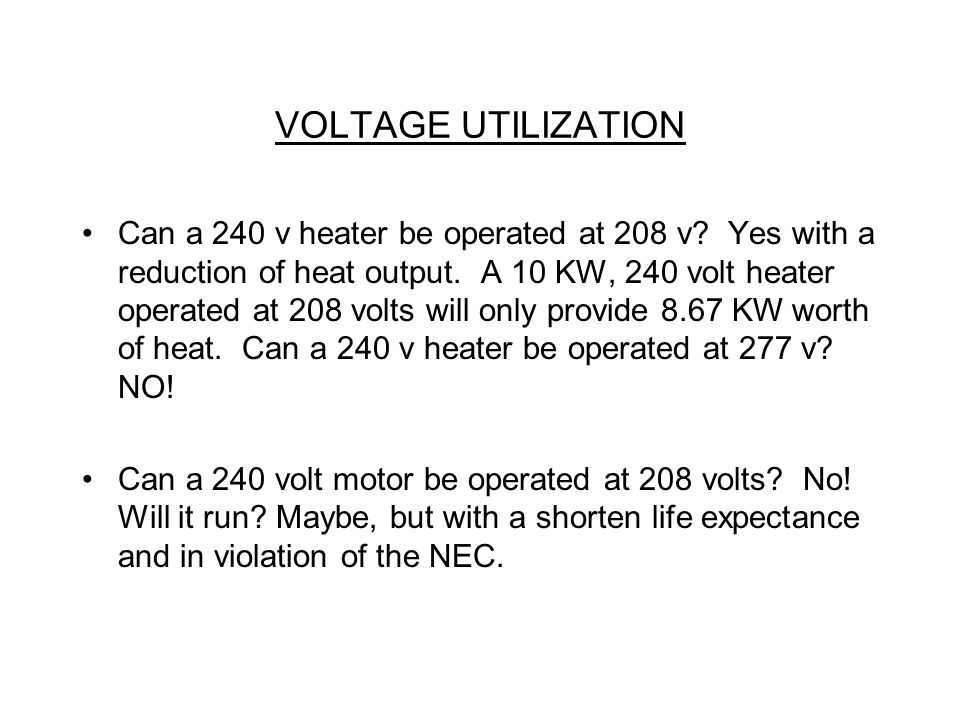 VOLTAGE UTILIZATION Can a 240 v heater be operated at 208 v.