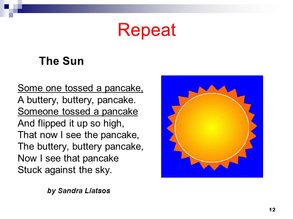 12 Repeat Some one tossed a pancake, A buttery, buttery, pancake. Someone tossed a pancake And flipped it up so high, That now I see the pancake, The