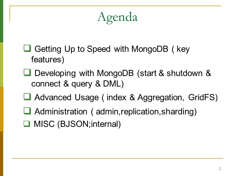 2 Agenda Getting Up to Speed with MongoDB ( key features) Developing with MongoDB (start & shutdown & connect & query & DML) Advanced Usage ( index &