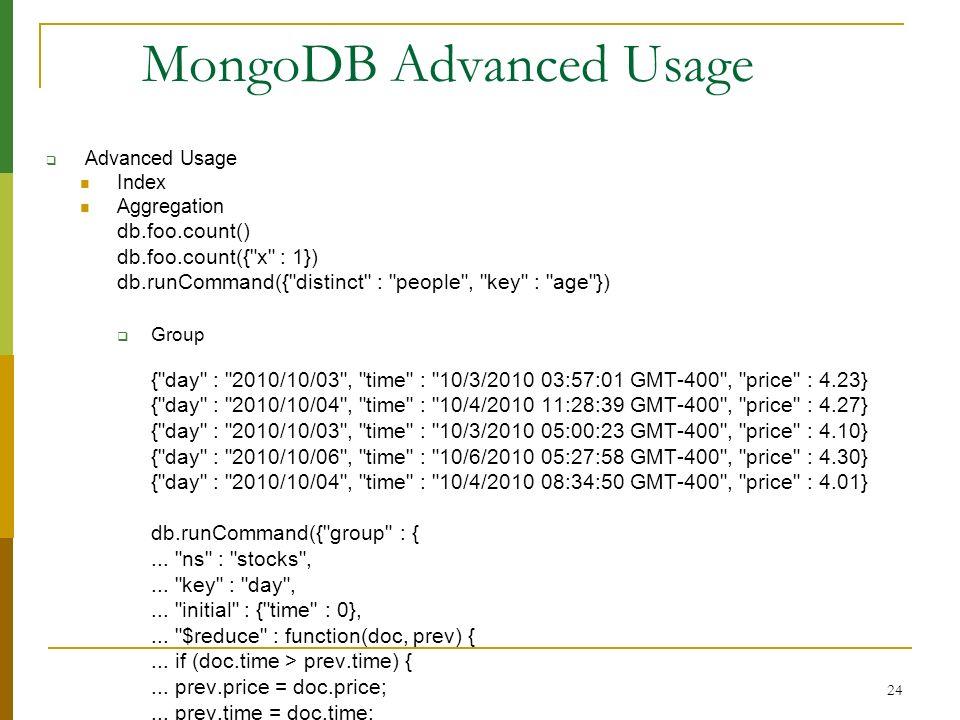 24 MongoDB Advanced Usage Advanced Usage Index Aggregation db.foo.count() db.foo.count({